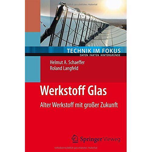 Helmut A. Schaeffer - Werkstoff Glas: Alter Werkstoff mit großer Zukunft (Technik im Fokus) - Preis vom 17.06.2021 04:48:08 h