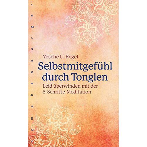 Regel, Yesche Udo - Selbstmitgefühl durch Tonglen: Leid überwinden mit der 5-Schritte-Meditation - Preis vom 19.06.2021 04:48:54 h