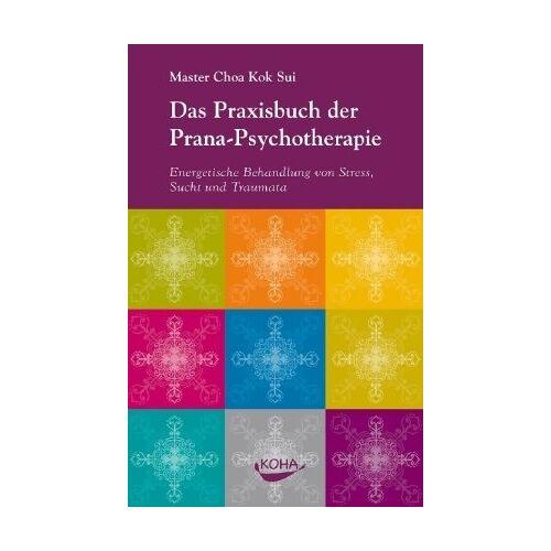 Choa, Kok Sui - Das Praxisbuch der Prana-Psychotherapie: Energetische Behandlung von Stress, Sucht und Traumata - Preis vom 16.10.2021 04:56:05 h