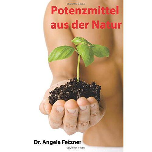 Fetzner, Dr. Angela - Potenzmittel aus der Natur - Preis vom 22.06.2021 04:48:15 h