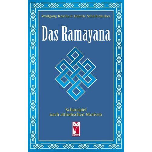 Wolfgang Kascha - Das Ramayana. Die Geschichte vom indischen Prinzen Rama: Ein Schauspiel nach altindischen Motiven - Preis vom 13.06.2021 04:45:58 h