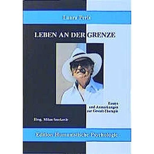 Lore Perls - Leben an der Grenze: Essays und Anmerkungen zur Gestalt-Therapie (EHP - Edition Humanistische Psychologie) - Preis vom 15.10.2021 04:56:39 h