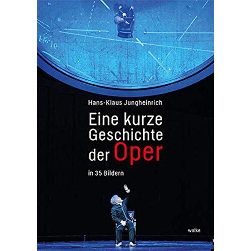 Hans-Klaus Jungheinrich - Eine kurze Geschichte der Oper: In 35 Bildern - Preis vom 22.06.2021 04:48:15 h