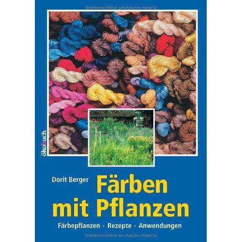 Dorit Berger - Färben mit Pflanzen: Färbepflanzen, Rezepte, Anwendung - Preis vom 09.06.2021 04:47:15 h