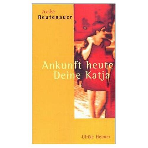 Anke Reutenauer - Ankunft heute, Deine Katja - Preis vom 17.06.2021 04:48:08 h