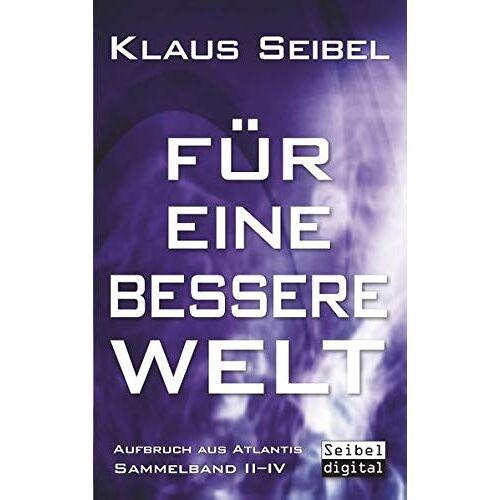 Klaus Seibel - Für eine bessere Welt (Aufbruch aus Atlantis) - Preis vom 22.06.2021 04:48:15 h