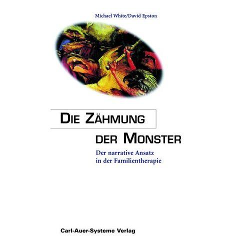 Michael White - Die Zähmung der Monster. Der narrative Ansatz in der Familientherapie - Preis vom 01.08.2021 04:46:09 h