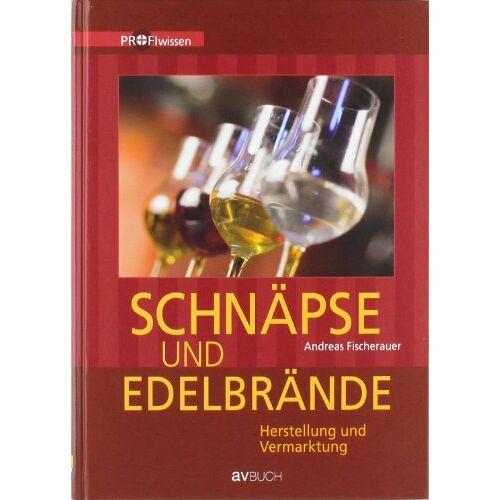 Andreas Fischerauer - Schnäpse und Edelbrände: Herstellung und Vermarktung - Preis vom 14.06.2021 04:47:09 h