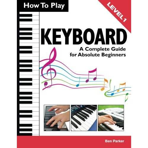 Ben Parker - How To Play Keyboard: A Complete Guide for Absolute Beginners - Preis vom 22.06.2021 04:48:15 h