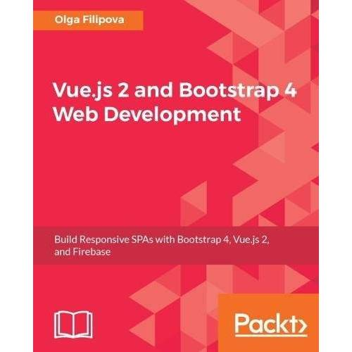 Olga Filipova - Vue.js 2 and Bootstrap 4 Web Development: Build Responsive SPAs with Bootstrap 4, Vue.js 2, and Firebase (English Edition) - Preis vom 14.06.2021 04:47:09 h