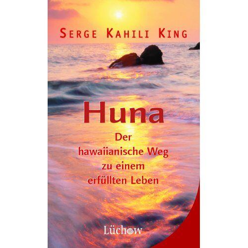 King, Serge Kahili - Huna: Der hawaiianische Weg zu einem erfüllten Leben - Preis vom 15.06.2021 04:47:52 h