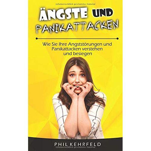 Phil Kehrfeld - Ängste und Panikattacken: Wie Sie Ihre Angststörungen und Panikattacken verstehen und besiegen - Preis vom 09.06.2021 04:47:15 h