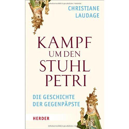 Christiane Laudage - Kampf um den Stuhl Petri: Die Geschichte der Gegenpäpste - Preis vom 11.06.2021 04:46:58 h