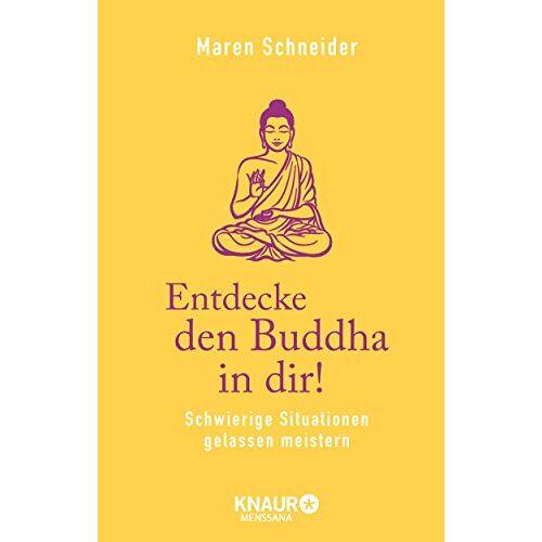 Maren Schneider - Entdecke den Buddha in dir!: Schwierige Situationen gelassen meistern - Preis vom 01.08.2021 04:46:09 h