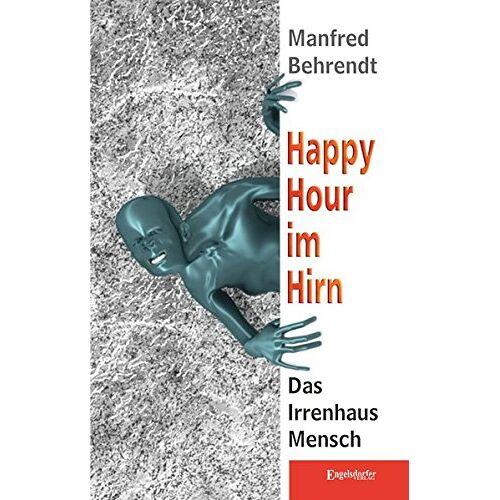 Manfred Behrendt - Happy Hour im Hirn: Das Irrenhaus Mensch - Preis vom 15.06.2021 04:47:52 h