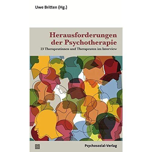 Uwe Britten - Herausforderungen der Psychotherapie: 23 Therapeutinnen und Therapeuten im Interview (Therapie & Beratung) - Preis vom 29.07.2021 04:48:49 h