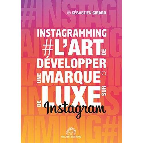 - #Instagramming : L'art de développer une marque de luxe sur Instagram - Preis vom 22.06.2021 04:48:15 h