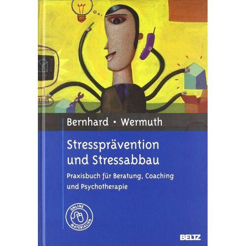 Hans Bernhard - Stressprävention und Stressabbau: Praxisbuch für Beratung, Coaching und Psychotherapie. Mit Online-Material - Preis vom 23.07.2021 04:48:01 h