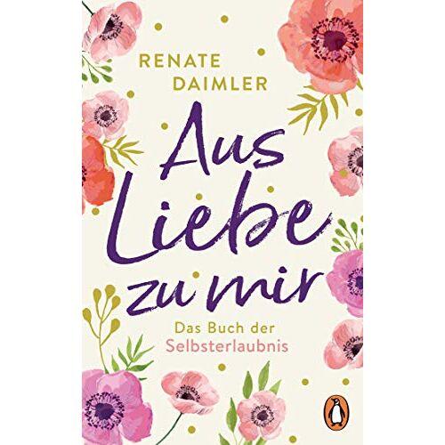 Renate Daimler - Aus Liebe zu mir: Das Buch der Selbsterlaubnis - Preis vom 20.06.2021 04:47:58 h