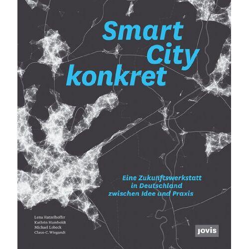 Lena Hatzelhoffer - Smart City konkret - Eine Zukunftswerkstatt in Deutschland zwischen Idee und Praxis - Preis vom 18.06.2021 04:47:54 h