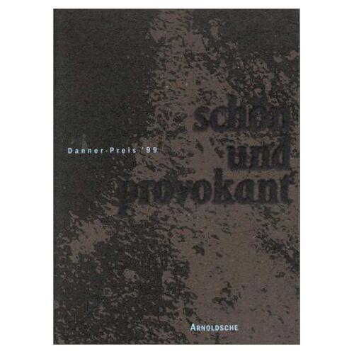Arnoldsche - Schön und provokant, Danner-Preis '99: Danner Award '99 - Preis vom 19.06.2021 04:48:54 h