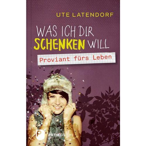 Ute Latendorf - Was ich dir schenken will - Proviant fürs Leben - Preis vom 09.06.2021 04:47:15 h