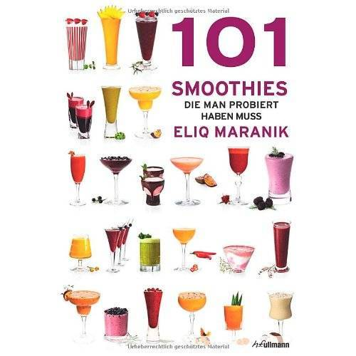 Eliq Maranik - 101 Smoothies: die man probiert haben muss - Preis vom 20.06.2021 04:47:58 h