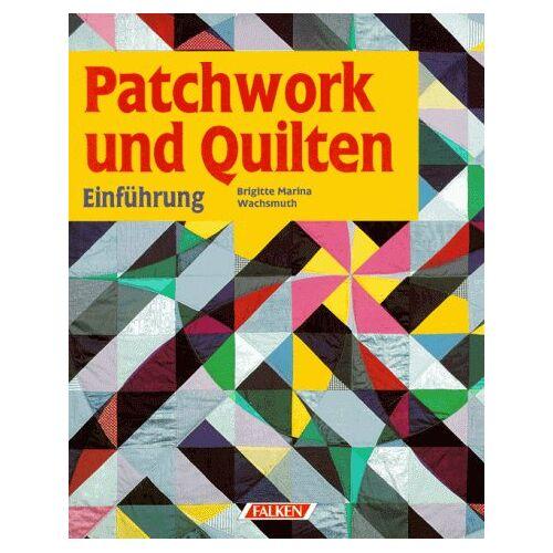 Wachsmuth, Brigitte Maria - Patchwork und Quilten. Einführung. - Preis vom 15.06.2021 04:47:52 h
