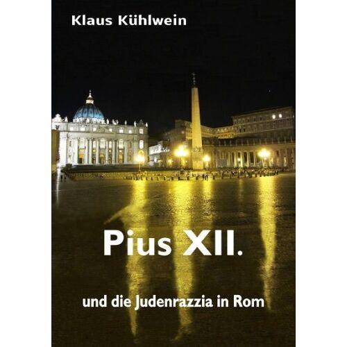 Klaus Kühlwein - Pius XII. und die Judenrazzia in Rom - Preis vom 17.06.2021 04:48:08 h
