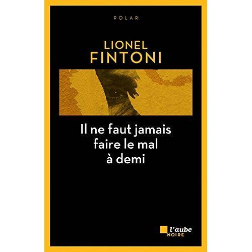 Lionel Fintoni - Il ne faut jamais faire le mal à demi - Preis vom 09.06.2021 04:47:15 h