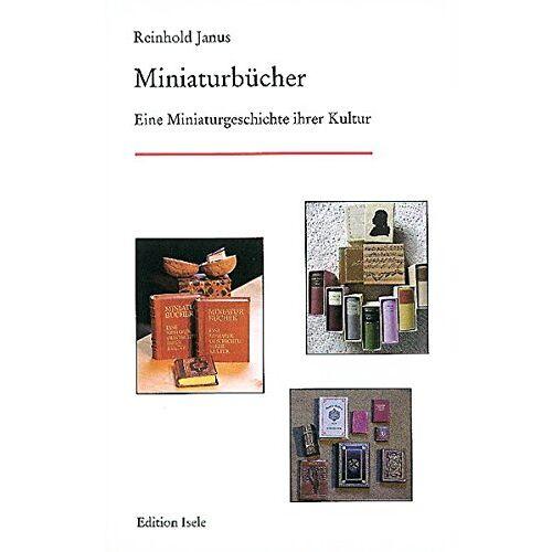 Reinhold Janus - Miniaturbücher: Eine Miniaturgeschichte ihrer Kultur - Preis vom 22.07.2021 04:48:11 h