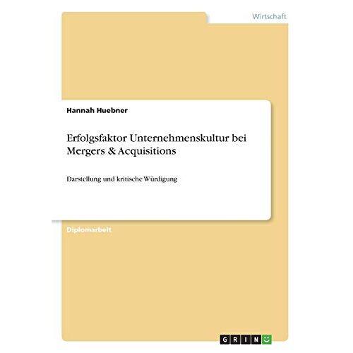 Hannah Huebner - Erfolgsfaktor Unternehmenskultur bei Mergers & Acquisitions: Darstellung und kritische Würdigung - Preis vom 03.08.2021 04:50:31 h