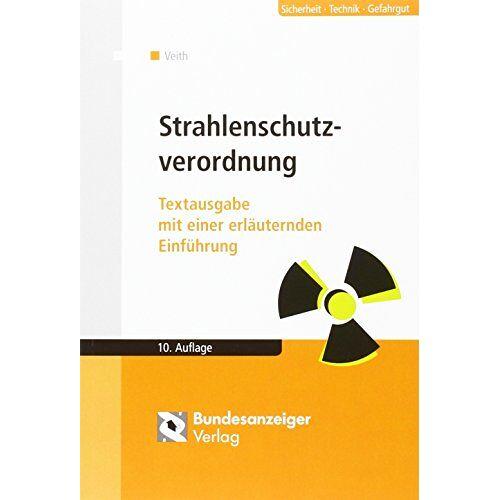 Hans-Michael Veith - Strahlenschutzverordnung: Textausgabe mit einer erläuternden Einführung - Preis vom 12.06.2021 04:48:00 h