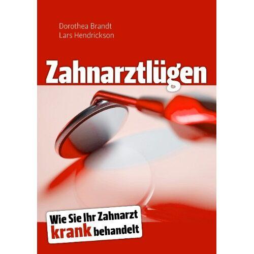 Dorothea Brandt - Zahnarztlügen: Wie Sie Ihr Zahnarzt krank behandelt - Preis vom 19.06.2021 04:48:54 h