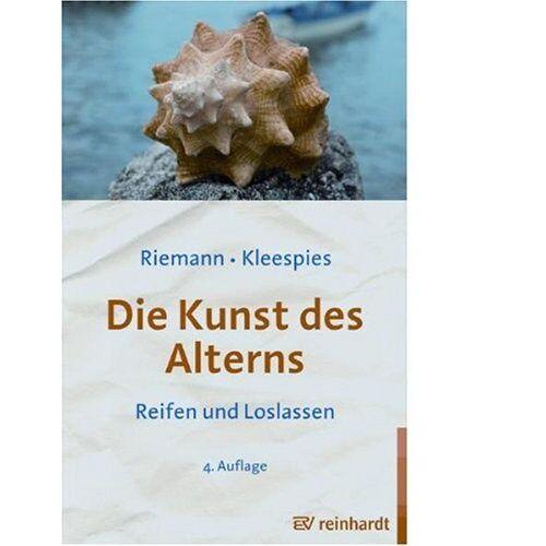 Fritz Riemann - Die Kunst des Alterns: Reifen und Loslassen - Preis vom 20.06.2021 04:47:58 h