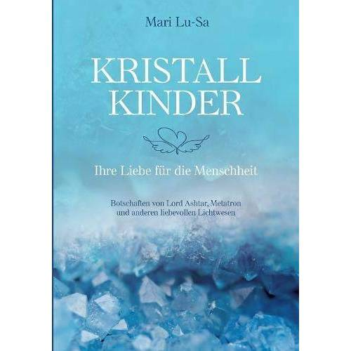 Mari Lu-Sa - Kristallkinder: Ihre Liebe für die Menschheit - Preis vom 20.09.2021 04:52:36 h