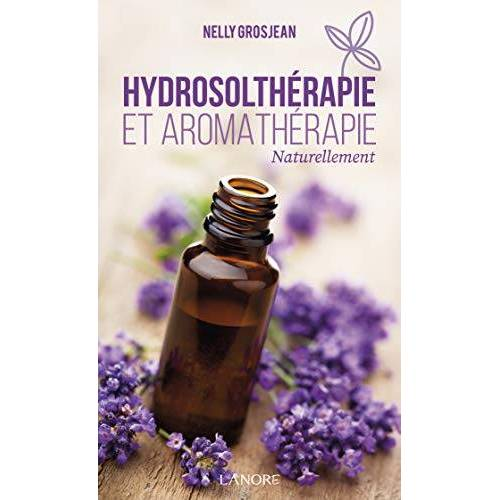 Nelly Grosjean - Hydrosolthérapie et aromathérapie naturellement - Preis vom 13.09.2021 05:00:26 h