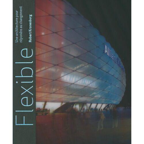 Robert Kronenburg - Flexible: Une architecture pour répondre au changement - Preis vom 09.06.2021 04:47:15 h