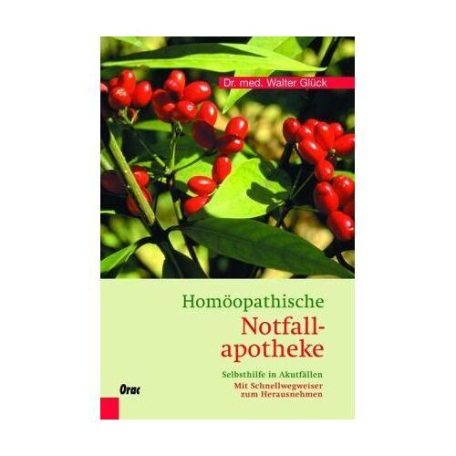 Walter Glück - Homöopathische Notfallapotheke: Selbsthilfe in Akutfällen - Preis vom 18.06.2021 04:47:54 h