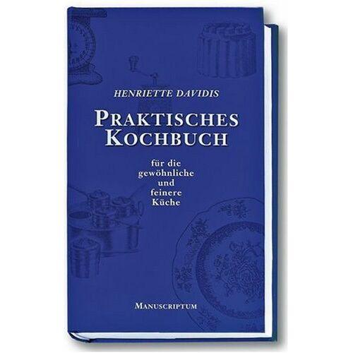 Henriette Davidis - Praktisches Kochbuch für die gewöhnliche und feinere Küche - Preis vom 15.06.2021 04:47:52 h