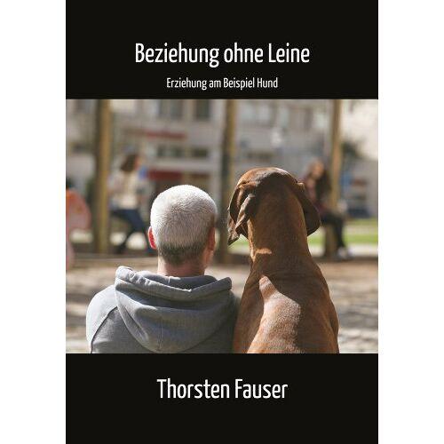 Thorsten Fauser - Beziehung ohne Leine: Erziehung am Beispiel Hund - Preis vom 13.09.2021 05:00:26 h