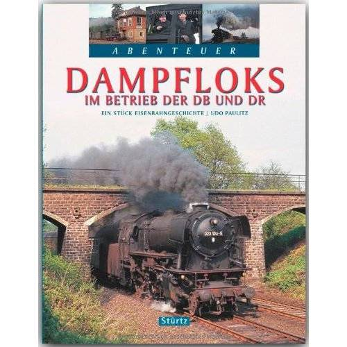 Udo Paulitz - Abenteuer - DAMPFLOKS im Betrieb der DB und DR - Ein Stück Eisenbahngeschichte - Ein Bildband mit über 220 Bildern auf 128 Seiten - STÜRTZ Verlag - Preis vom 12.10.2021 04:55:55 h
