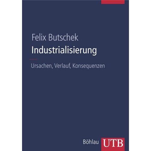 Felix Butschek - Industrialisierung: Ursachen, Verlauf, Konsequenzen (Uni-Taschenbücher L) - Preis vom 18.06.2021 04:47:54 h