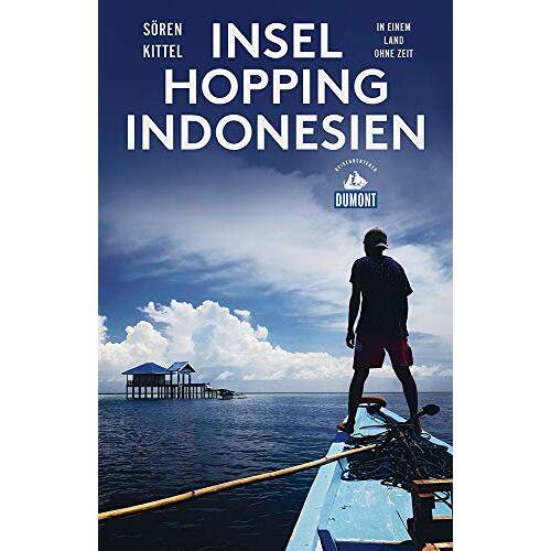 Sören Kittel - Inselhopping Indonesien (DuMont Reiseabenteuer): In einem Land ohne Zeit - Preis vom 20.06.2021 04:47:58 h