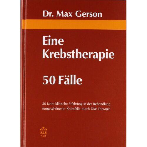 Max Gerson - Eine Krebstherapie - 50 Fälle - Preis vom 18.10.2021 04:54:15 h