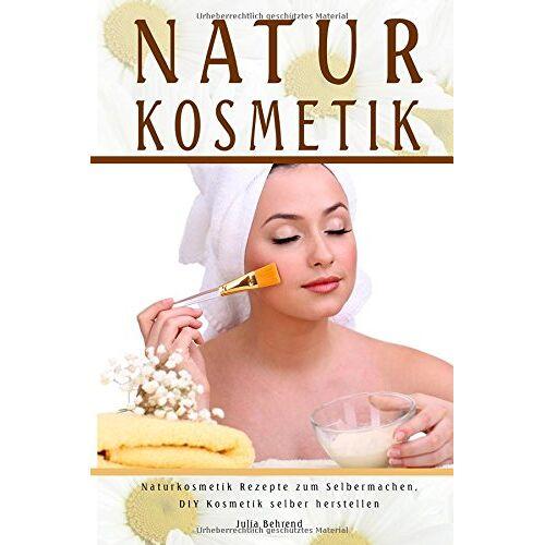 Julia Behrend - Natur Kosmetik Naturkosmetik Rezepte zum Selbermachen, DIY Kosmetik selber herstellen - Preis vom 17.06.2021 04:48:08 h