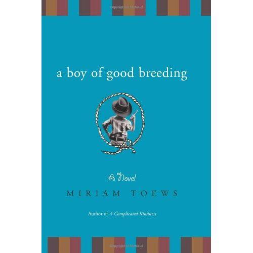 Miriam Toews - A Boy of Good Breeding: A Novel - Preis vom 22.06.2021 04:48:15 h
