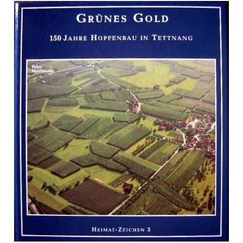 - 150 Jahre Hopfen - Hopfenbuch Grünes Gold. 150 Jahre Hopfenbau in Tettnang - Preis vom 13.06.2021 04:45:58 h