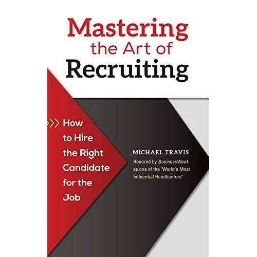 Michael Travis - Mastering the Art of Recruiting: How to Hire the Right Candidate for the Job - Preis vom 11.06.2021 04:46:58 h