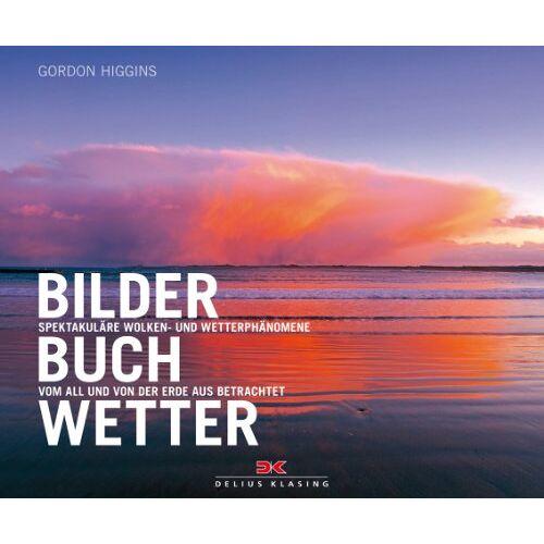 Gordon Higgins - Bilderbuch Wetter: Spektakuläre Wolken- und Wetterphänomene Vom All und von der Erde aus betrachtet - Preis vom 15.06.2021 04:47:52 h